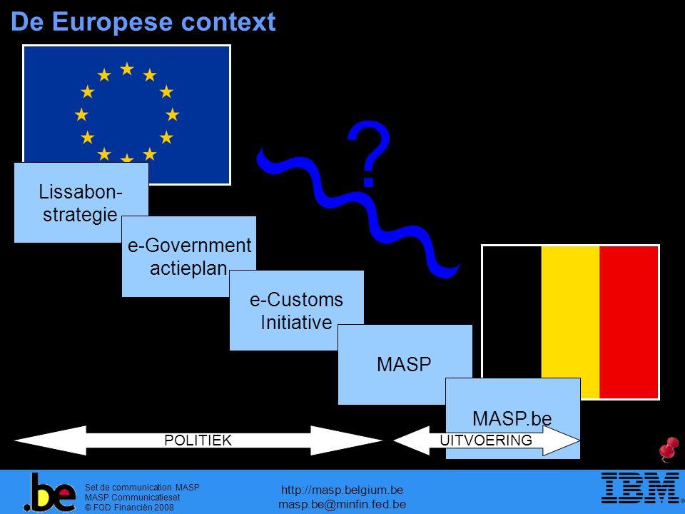 Set de communication MASP MASP Communicatieset © FOD Financiën 2008 http://masp.belgium.be masp.be@minfin.fed.be ? Lissabon- strategie e-Government ac