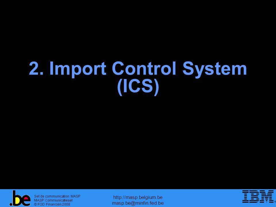 Set de communication MASP MASP Communicatieset © FOD Financiën 2008 http://masp.belgium.be masp.be@minfin.fed.be 2. Import Control System (ICS)