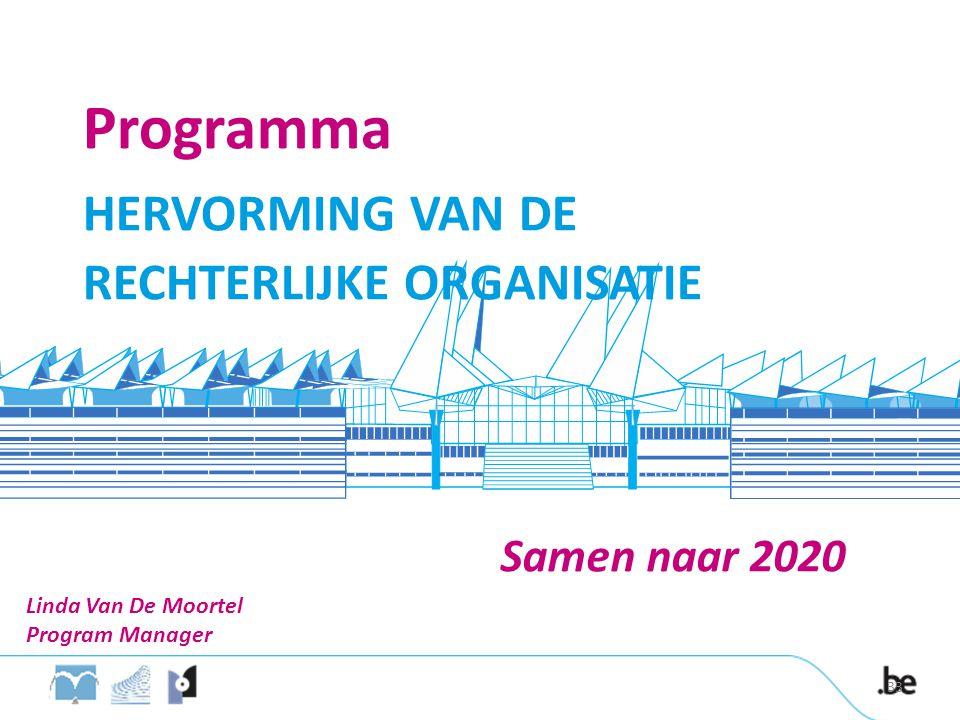 Samen naar 2020 Programma HERVORMING VAN DE RECHTERLIJKE ORGANISATIE Linda Van De Moortel Program Manager 33