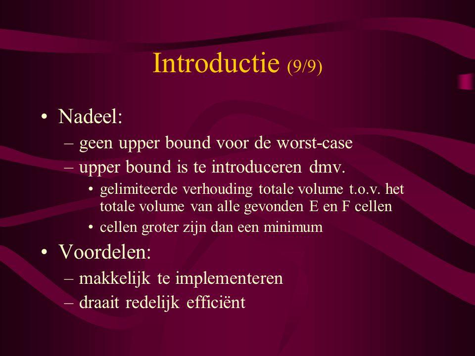 Introductie (9/9) Nadeel: –geen upper bound voor de worst-case –upper bound is te introduceren dmv.