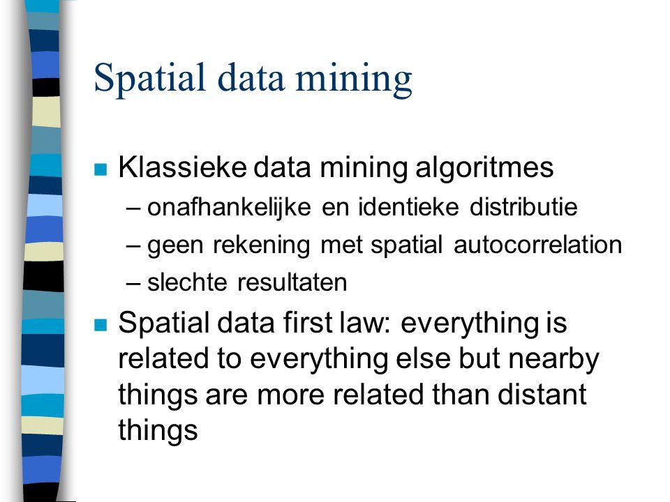 Eigenschappen spatial data n Spatial autocorrelation –everything is related to everything else but nearby things are more related n Spatial heterogeneity –variatie in spatial data is een functie van zijn locatie