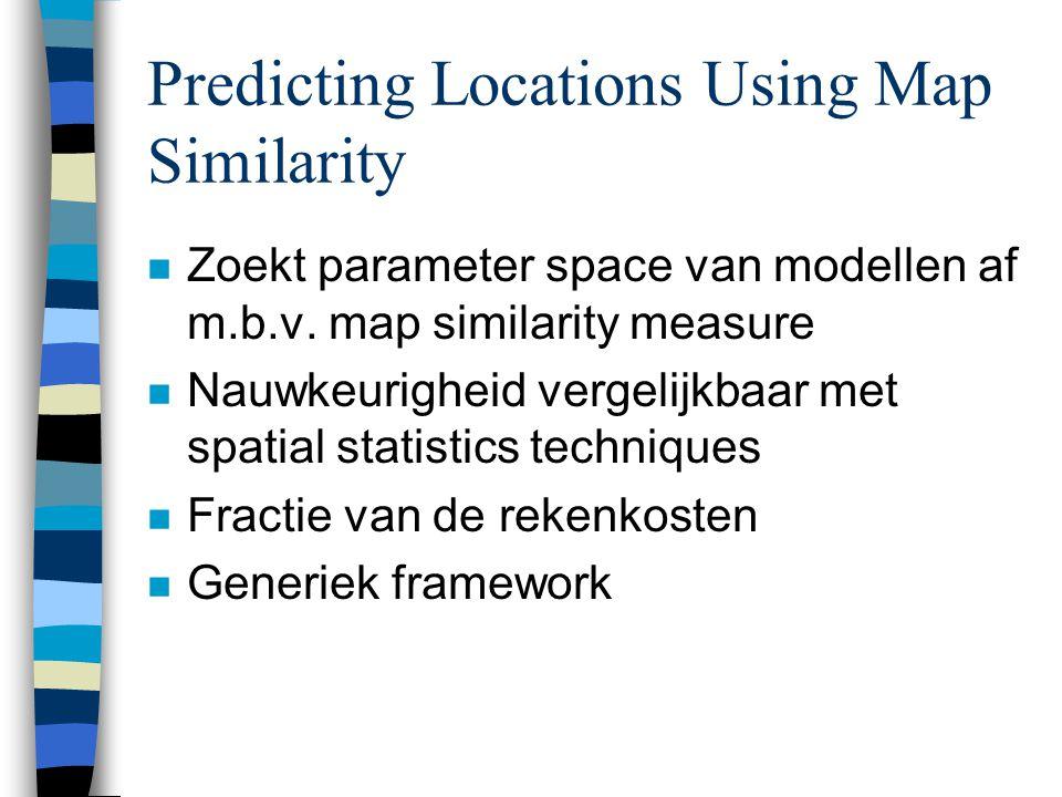 Location prediction n Vind een functie f ^ y  F n Doel: maximaliseer similarity(map s i  S (f ^ y (fx,…,fx k )), map(f y (s i )) = (1-  )classification_accuracy(f ^ y,f y ) + (  )spatial_accuracy(f ^ y,f y )