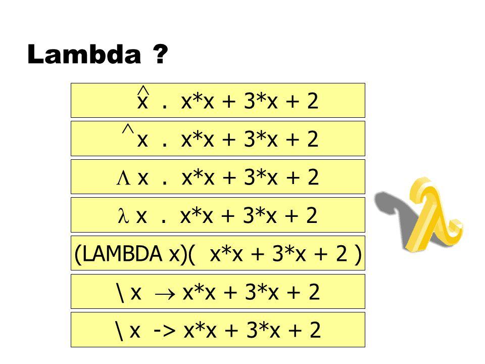 Lambda ? x. x*x + 3*x + 2    x. x*x + 3*x + 2 x. x*x + 3*x + 2 (LAMBDA x)( x*x + 3*x + 2 ) \ x  x*x + 3*x + 2 \ x -> x*x + 3*x + 2