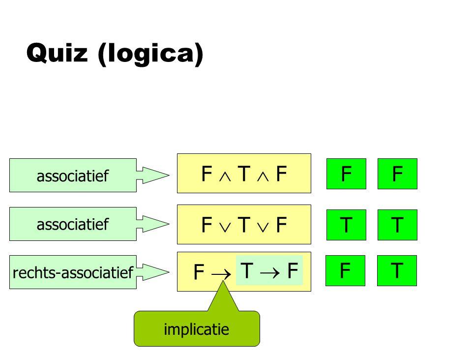 Quiz (logica) F  T  F F F  T  F TT F  T  F T  F implicatie F associatief rechts-associatief TF