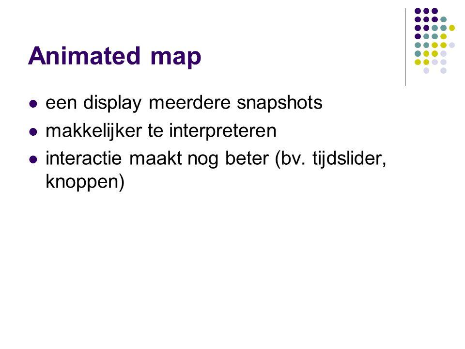 Animated map een display meerdere snapshots makkelijker te interpreteren interactie maakt nog beter (bv.