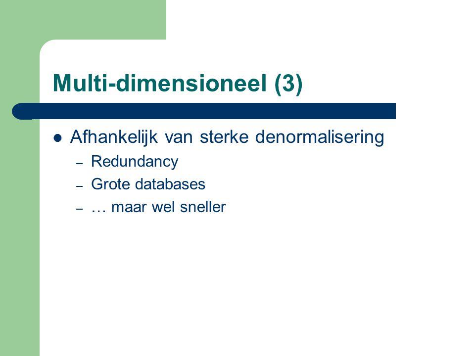 Multi-dimensioneel (3) Afhankelijk van sterke denormalisering – Redundancy – Grote databases – … maar wel sneller
