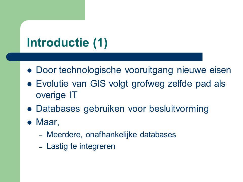 Introductie (1) Door technologische vooruitgang nieuwe eisen Evolutie van GIS volgt grofweg zelfde pad als overige IT Databases gebruiken voor besluit