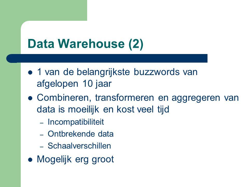 Data Warehouse (2) 1 van de belangrijkste buzzwords van afgelopen 10 jaar Combineren, transformeren en aggregeren van data is moeilijk en kost veel ti