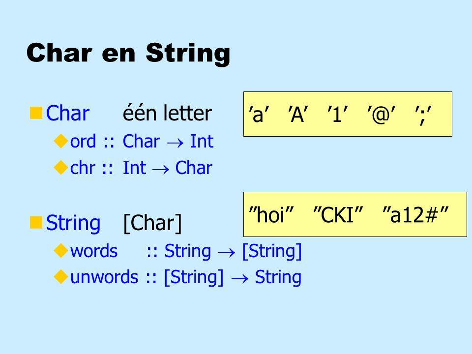 Char en String nCharéén letter uord ::Char  Int uchr ::Int  Char nString[Char] uwords :: String  [String] uunwords :: [String]  String hoi CKI a12# 'a' 'A' '1' '@' ';'