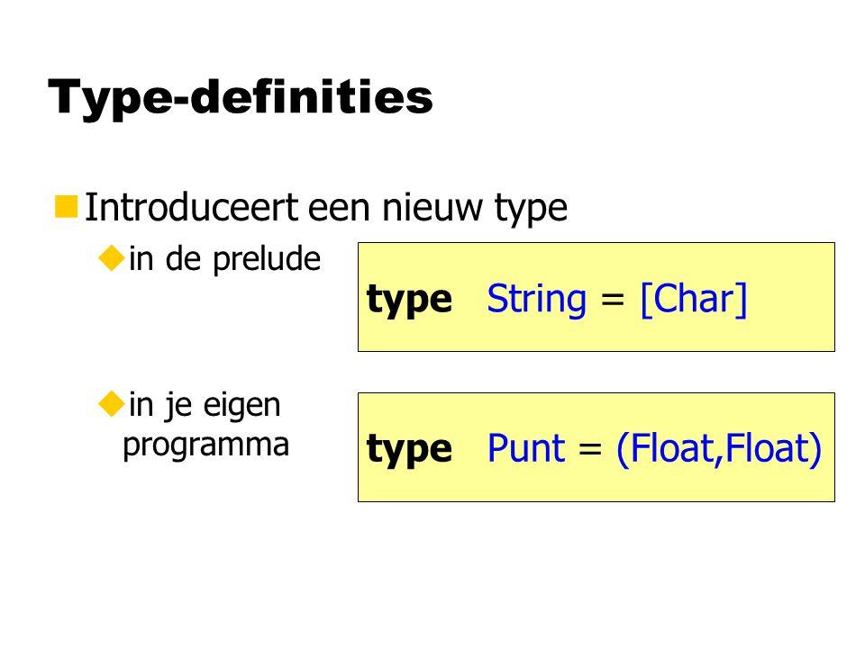 Type-definities nIntroduceert een nieuw type uin de prelude uin je eigen programma type String = [Char] type Punt = (Float,Float)