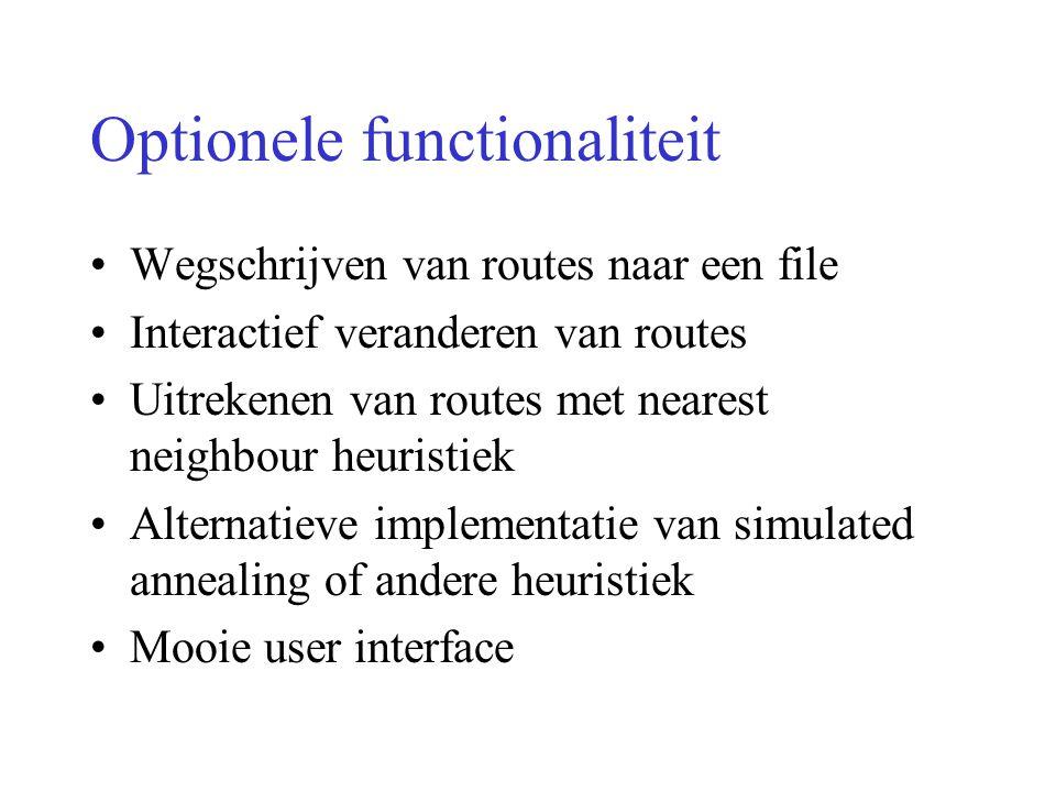 Optionele functionaliteit Wegschrijven van routes naar een file Interactief veranderen van routes Uitrekenen van routes met nearest neighbour heuristi