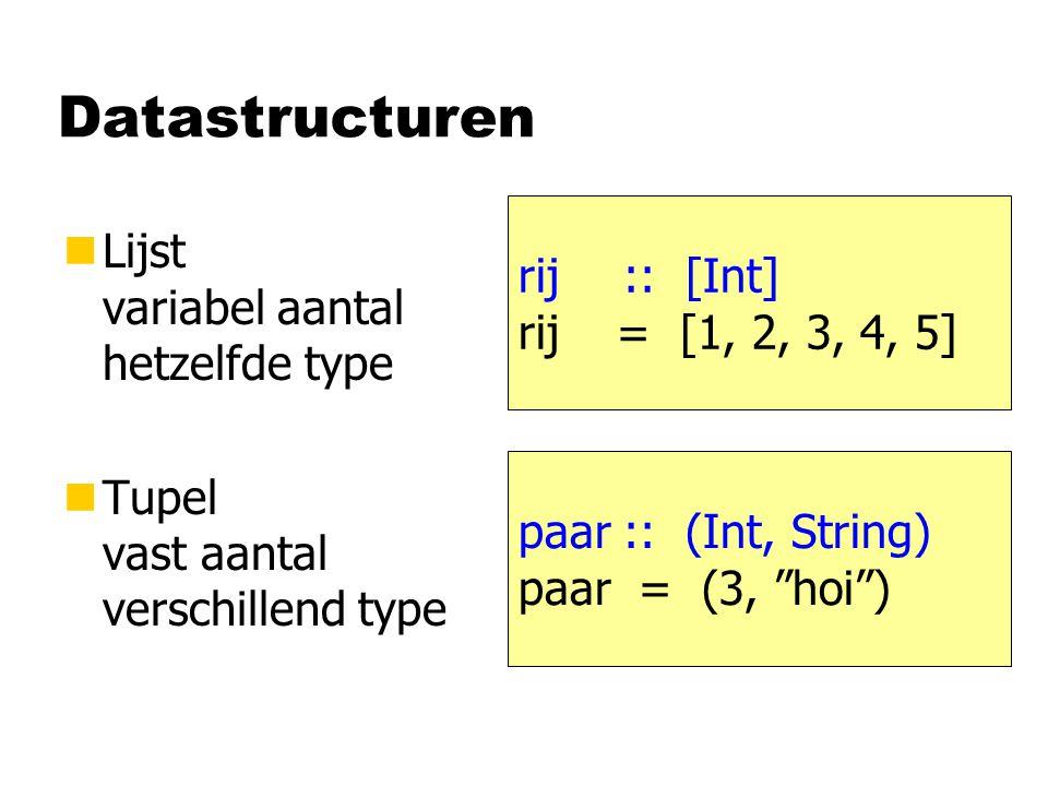 Datastructuren nLijst variabel aantal hetzelfde type nTupel vast aantal verschillend type rij :: [Int] rij = [1, 2, 3, 4, 5] paar:: (Int, String) paar = (3, hoi )