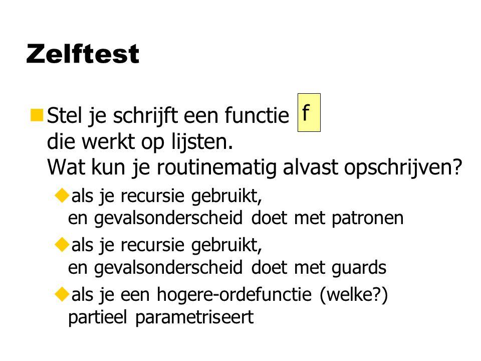 f ::.... [a] .... evt. extra parameters Functies op lijsten nBedenk eerst het type.