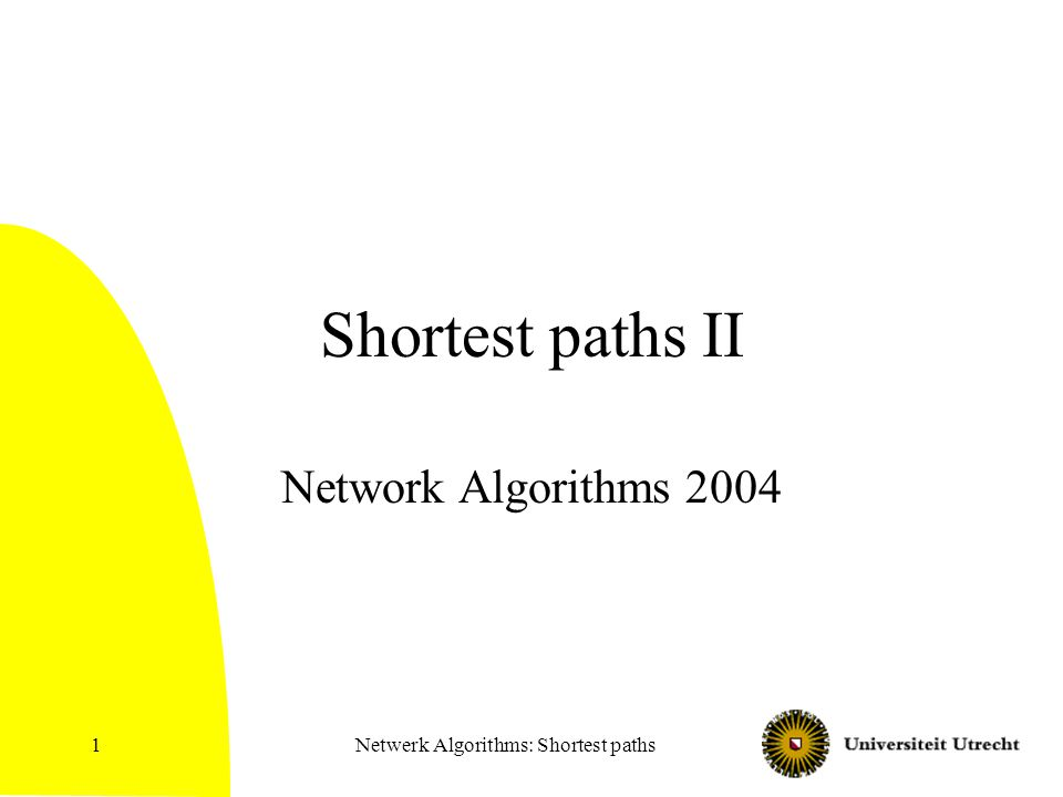 Netwerk Algorithms: Shortest paths1 Shortest paths II Network Algorithms 2004