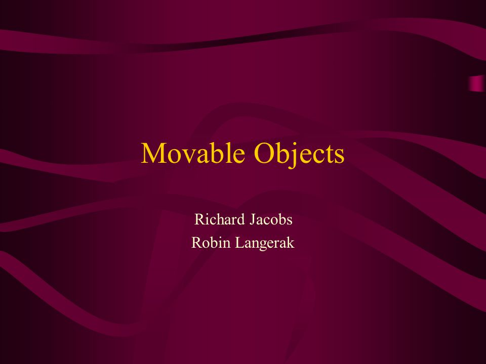Movable Objects Richard Jacobs Robin Langerak