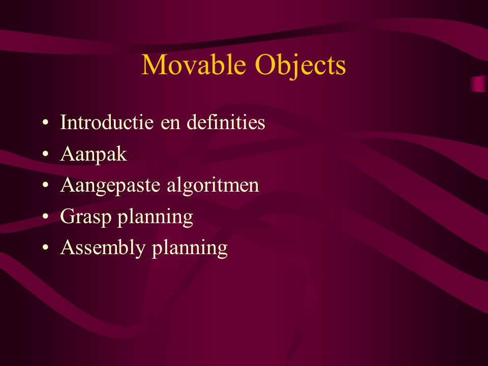 Movable Objects Introductie en definities Aanpak Aangepaste algoritmen Grasp planning Assembly planning