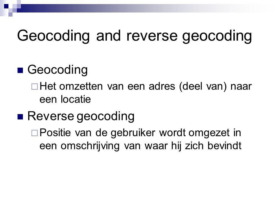 Geocoding and reverse geocoding Geocoding  Het omzetten van een adres (deel van) naar een locatie Reverse geocoding  Positie van de gebruiker wordt omgezet in een omschrijving van waar hij zich bevindt