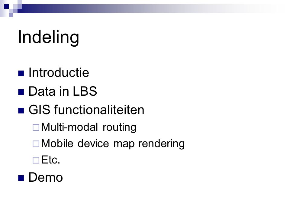 Indeling Introductie Data in LBS GIS functionaliteiten  Multi-modal routing  Mobile device map rendering  Etc.