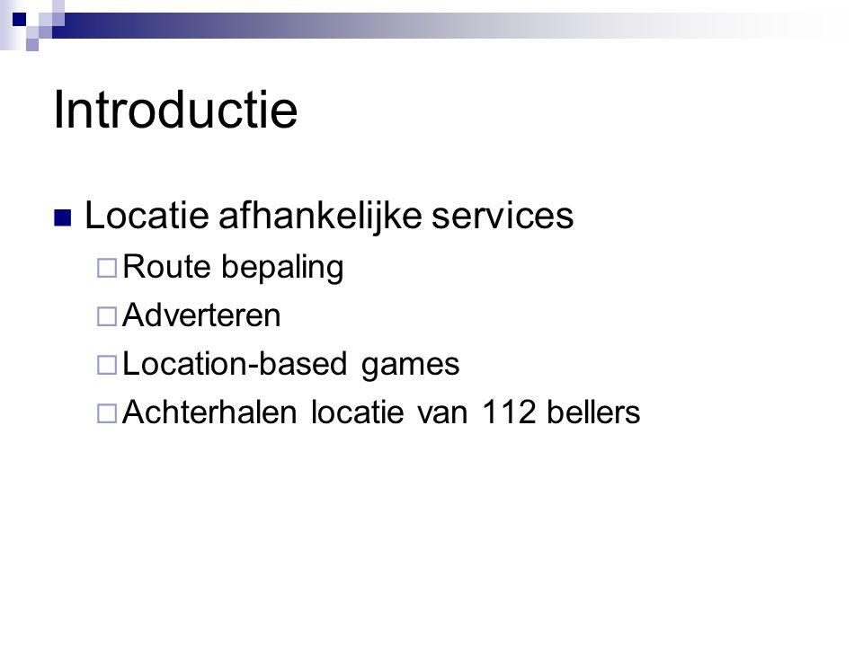 Introductie Locatie afhankelijke services  Route bepaling  Adverteren  Location-based games  Achterhalen locatie van 112 bellers