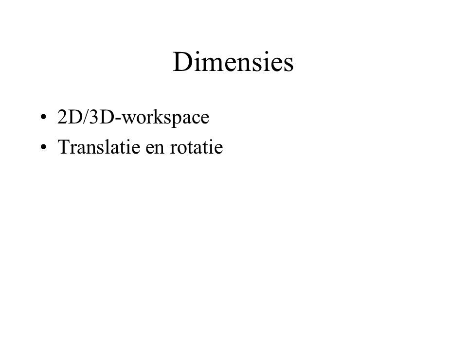 Dimensies 2D/3D-workspace Translatie en rotatie