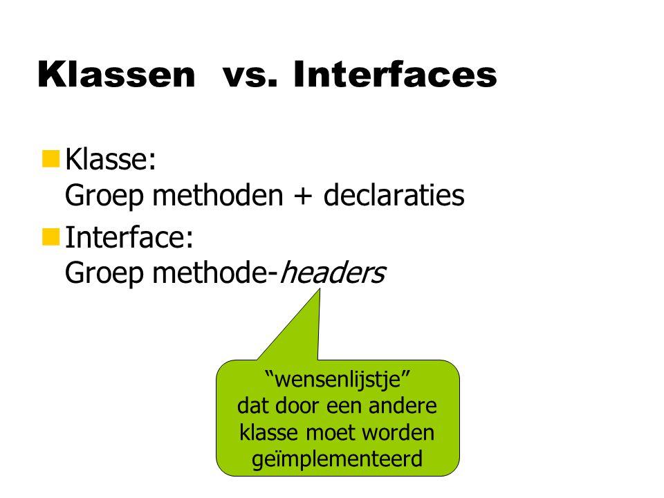 """Klassen vs. Interfaces nKlasse: Groep methoden + declaraties nInterface: Groep methode-headers """"wensenlijstje"""" dat door een andere klasse moet worden"""