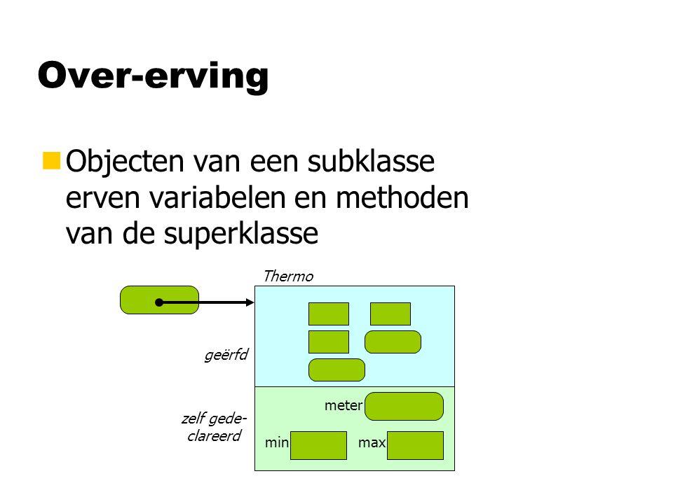 Samenvatting nSubklassen uobjecten erven variabelen/methoden van superklassen uobjecten zijn/kunnen alles wat superklasse-object ook kon usubklasse-objecten zijn dus acceptabel waar een superklasse-object nodig is §als rechterkant van een toekenning §als parameter van een methode