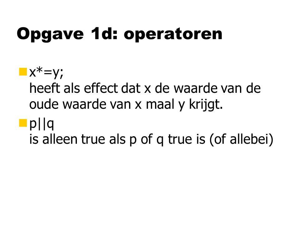 Opgave 1d: operatoren nx*=y; heeft als effect dat x de waarde van de oude waarde van x maal y krijgt.