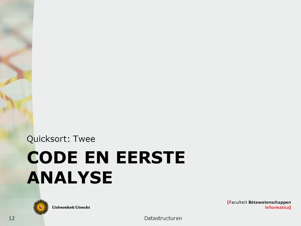 12 CODE EN EERSTE ANALYSE Quicksort: Twee Datastructuren