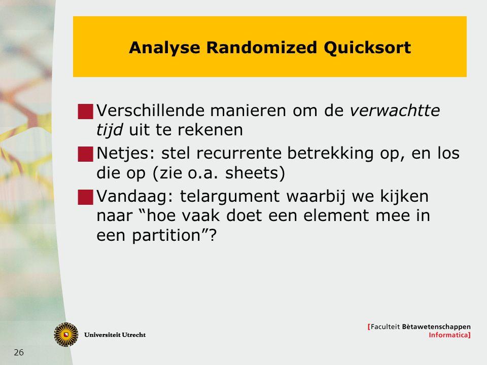 26 Analyse Randomized Quicksort  Verschillende manieren om de verwachtte tijd uit te rekenen  Netjes: stel recurrente betrekking op, en los die op (zie o.a.