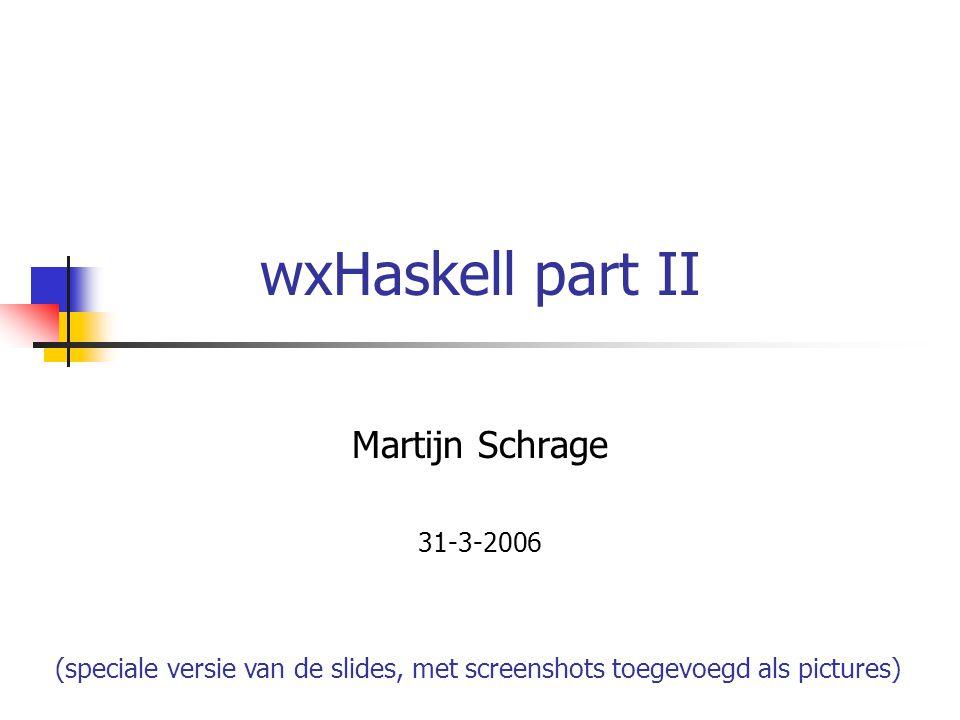 21/36 Widget: staticText staticTextExample = start $ do { f <- frame [] ; l <- staticText f [ text := What s in a label? ] ; set f [ layout := widget l ] }