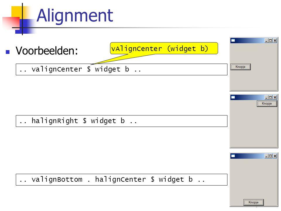 10/36 Voorbeelden: Alignment.. valignCenter $ widget b.... halignRight $ widget b.... valignBottom. halignCenter $ widget b.. vAlignCenter (widget b)