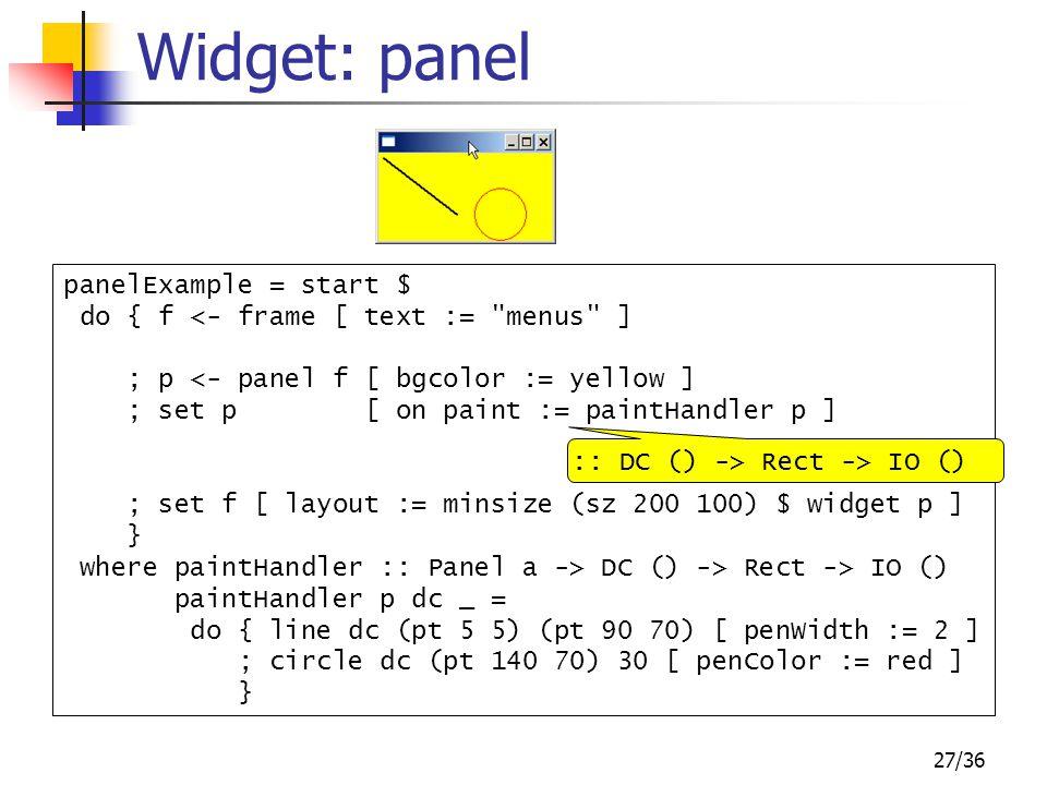 27/36 Widget: panel panelExample = start $ do { f <- frame [ text :=