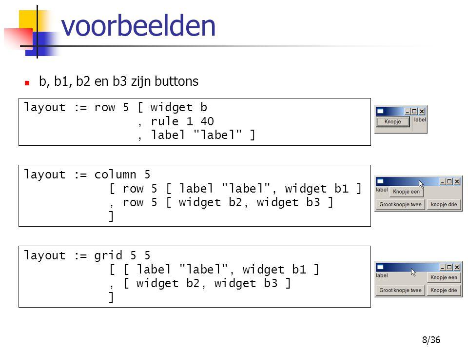 9/36 Posititie in de extra ruimte Voorbeelden: Alignment halignLeft, halignCenter, halignRight :: Layout -> Layout valignTop, valignCenter, valignBottom :: Layout -> Layout layout := grid 0 0 [ [ widget b, vrule 200 ], [ hrule 200, empty ] ]..