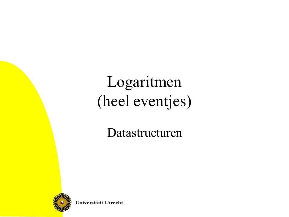 Logaritmen (heel eventjes) Datastructuren