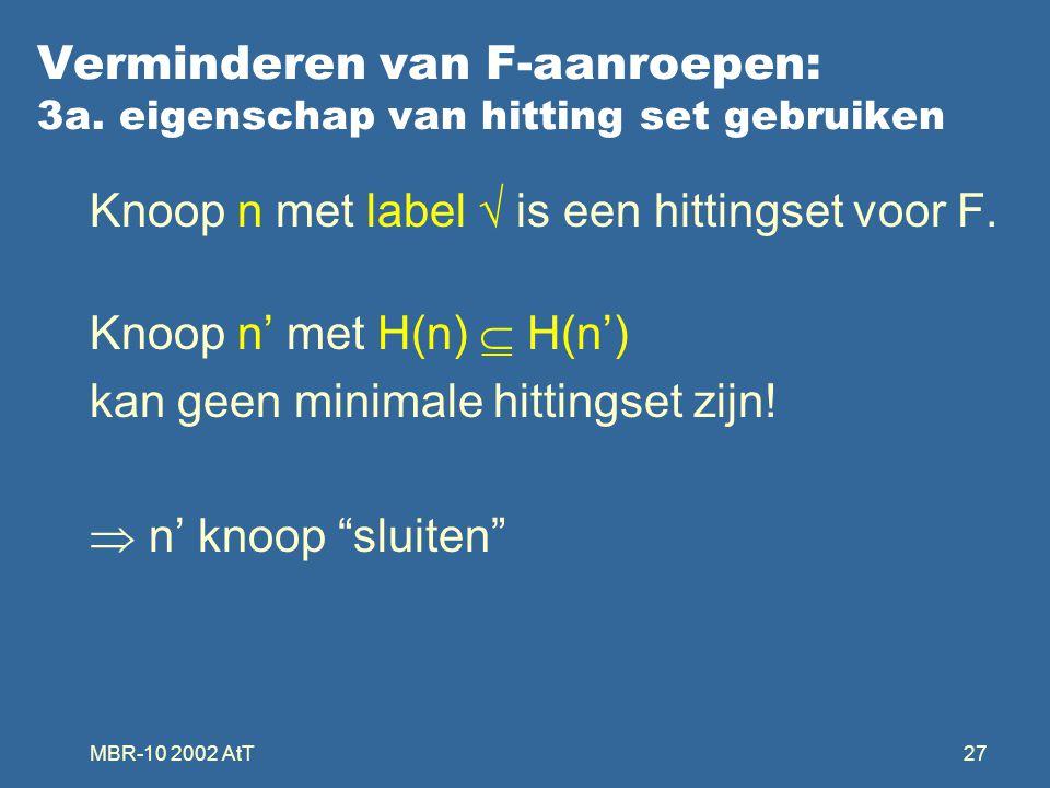 MBR-10 2002 AtT27 Verminderen van F-aanroepen: 3a. eigenschap van hitting set gebruiken Knoop n met label  is een hittingset voor F. Knoop n' met H(n