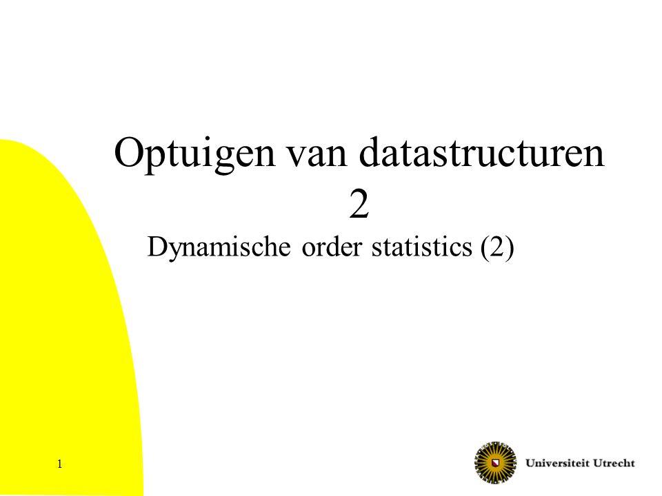 1 Optuigen van datastructuren 2 Dynamische order statistics (2)