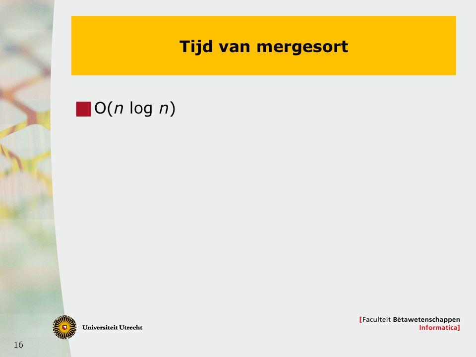 16 Tijd van mergesort  O(n log n)