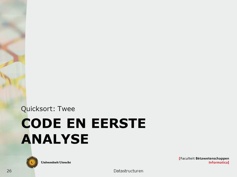 26 CODE EN EERSTE ANALYSE Quicksort: Twee Datastructuren