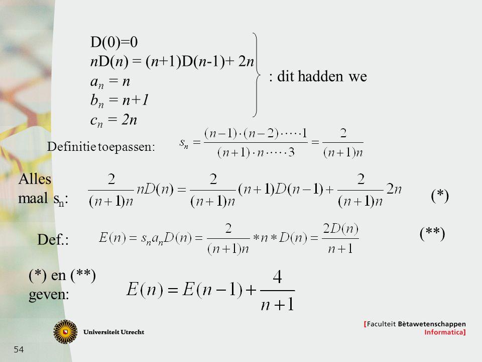 54 D(0)=0 nD(n) = (n+1)D(n-1)+ 2n a n = n b n = n+1 c n = 2n : dit hadden we Definitie toepassen: Alles maal s n : Def.: (*) en (**) geven: (*) (**)