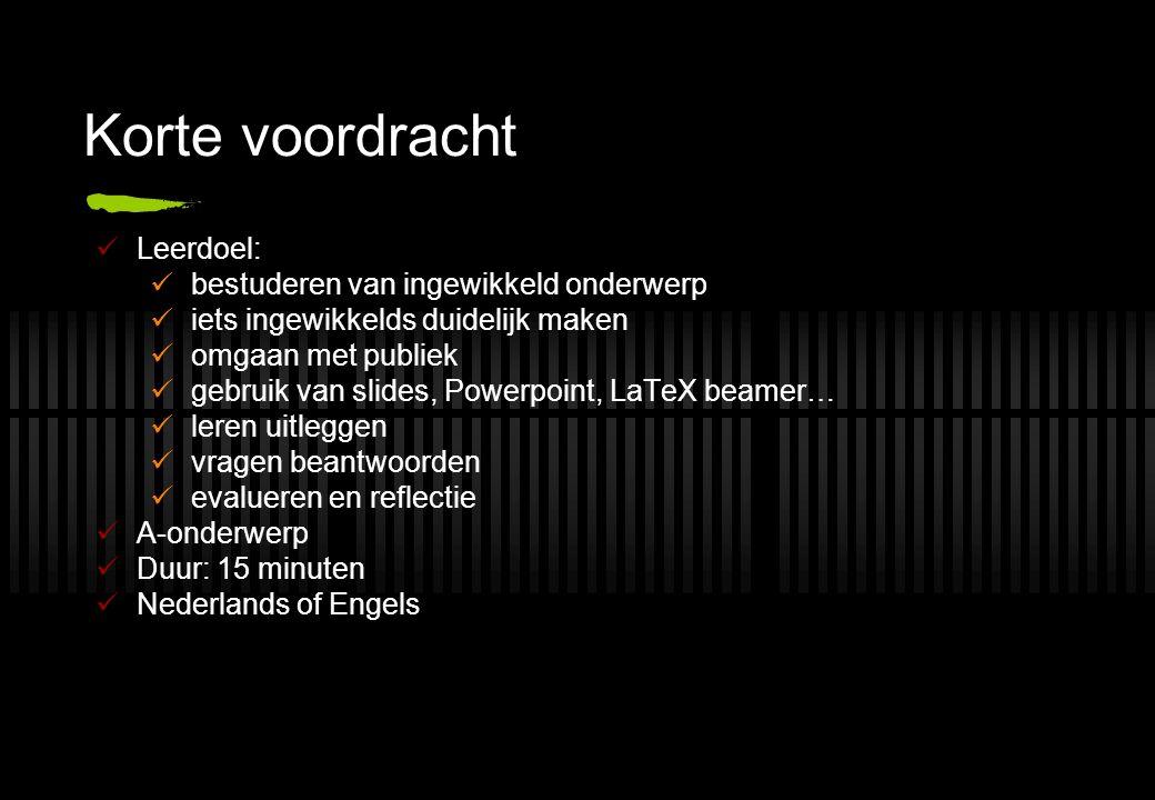 Korte voordracht Leerdoel: bestuderen van ingewikkeld onderwerp iets ingewikkelds duidelijk maken omgaan met publiek gebruik van slides, Powerpoint, L