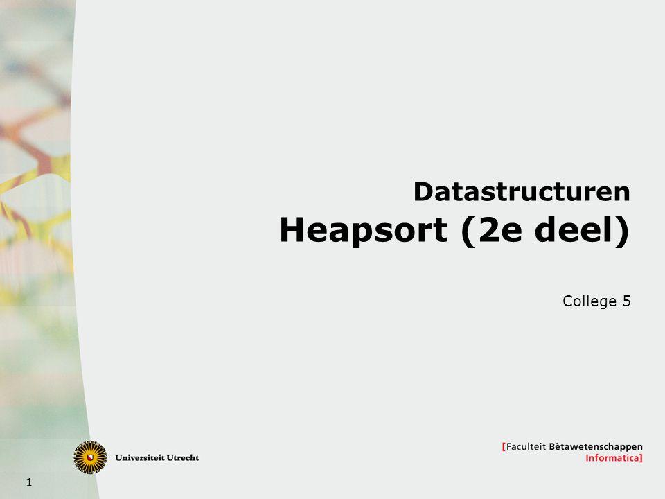 1 Datastructuren Heapsort (2e deel) College 5