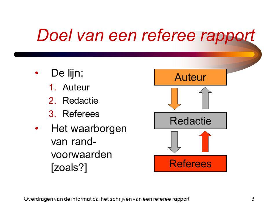 3 Doel van een referee rapport De lijn: 1.Auteur 2.Redactie 3.Referees Het waarborgen van rand- voorwaarden [zoals?] Auteur Redactie Referees