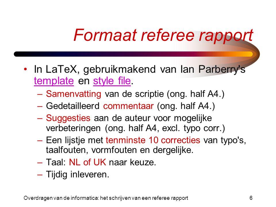 Overdragen van de informatica: het schrijven van een referee rapport6 Formaat referee rapport In LaTeX, gebruikmakend van Ian Parberry s template en style file.