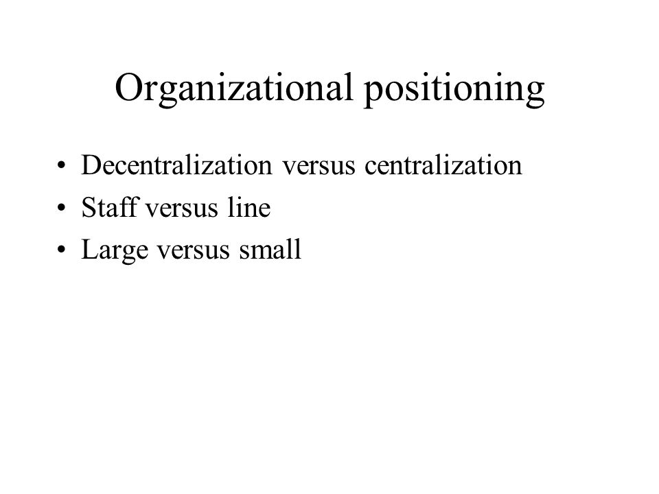 Organizational choices Informal organization form Semiformal organization form –matrix organisatie: functioneel vs project Formal organization form –l