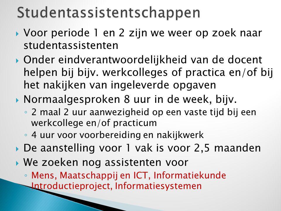  Voor periode 1 en 2 zijn we weer op zoek naar studentassistenten  Onder eindverantwoordelijkheid van de docent helpen bij bijv.