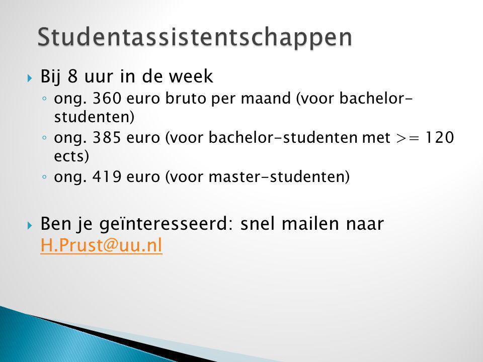  Bij 8 uur in de week ◦ ong. 360 euro bruto per maand (voor bachelor- studenten) ◦ ong.