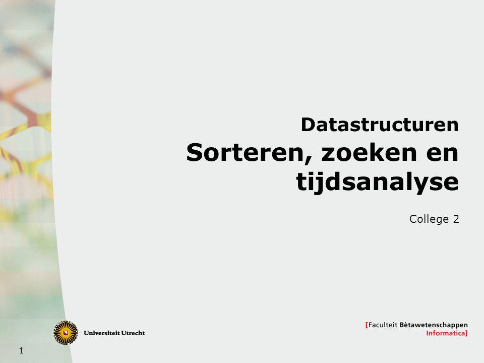 1 Datastructuren Sorteren, zoeken en tijdsanalyse College 2