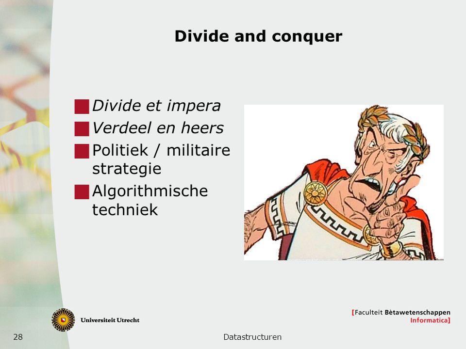 28 Divide and conquer  Divide et impera  Verdeel en heers  Politiek / militaire strategie  Algorithmische techniek Datastructuren