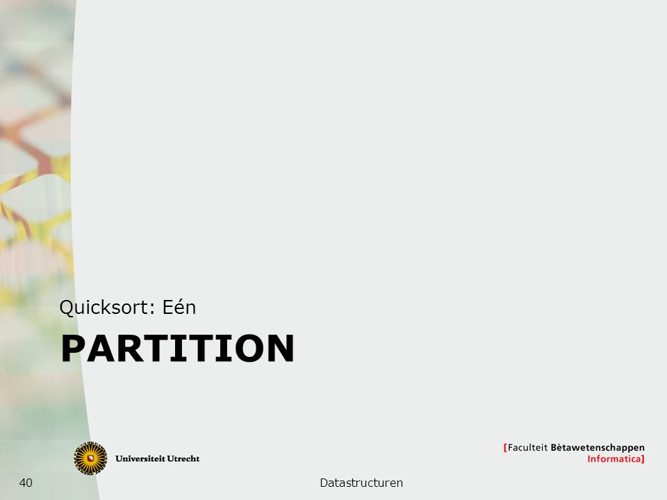 40 PARTITION Quicksort: Eén Datastructuren