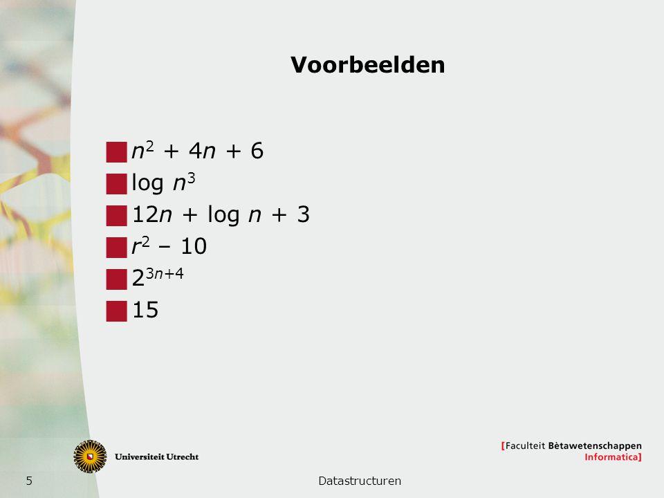5 Voorbeelden  n 2 + 4n + 6  log n 3  12n + log n + 3  r 2 – 10  2 3n+4  15 Datastructuren